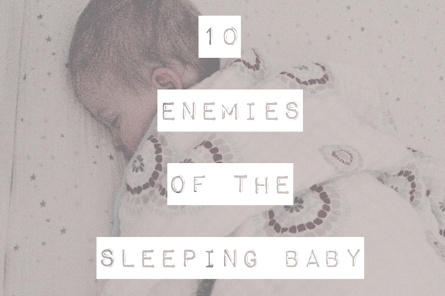 10 enemies of the sleeping baby - if you want to keep that baby asleep, you're going to have to jump through some hoops....