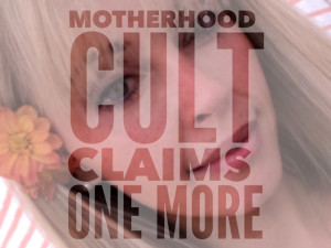 Motherhood cult claims one more