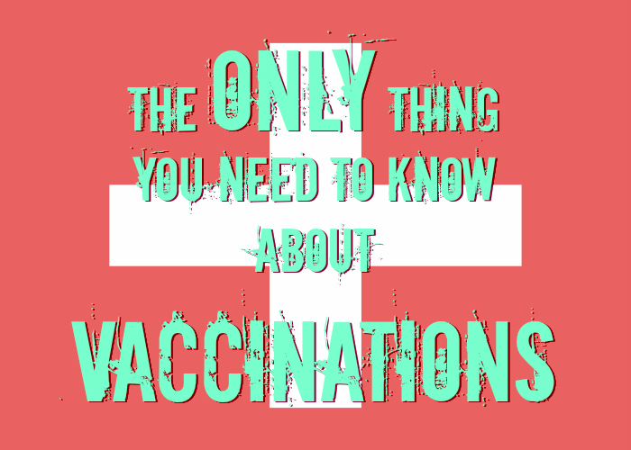 The only thing you need to know before vaccinating your child
