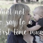 What not to say to a first time mum