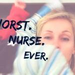 Worst nurse ever
